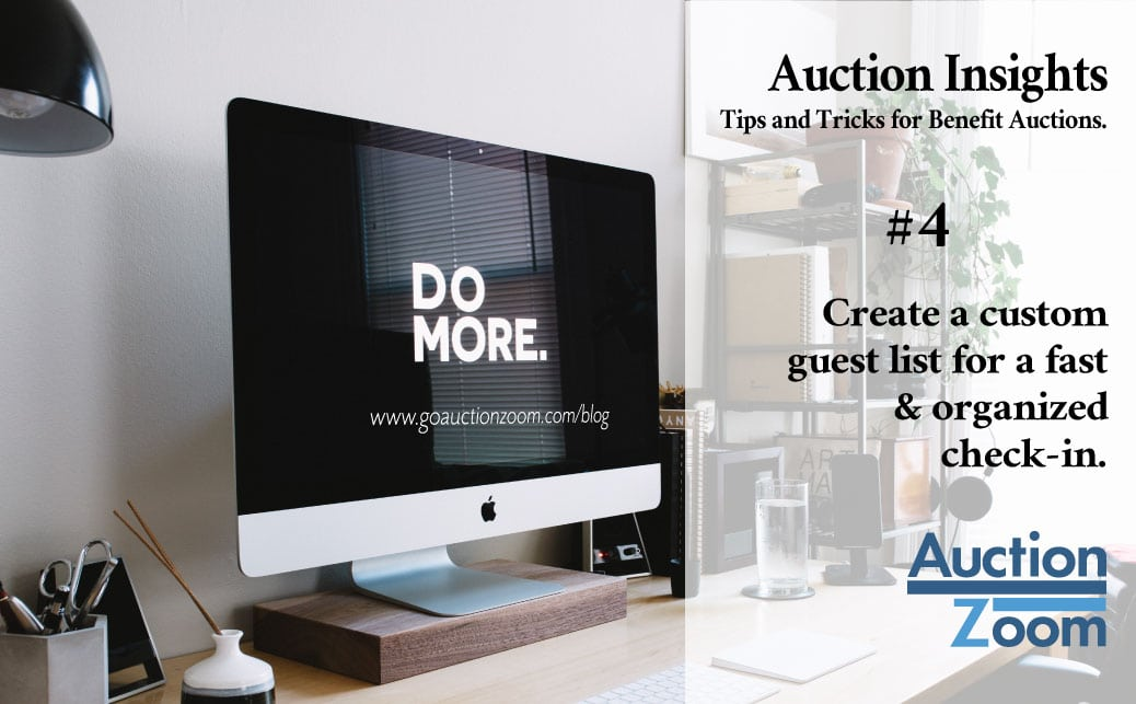Auction Insights #4 Create a custom guest list for silent auction check-in.